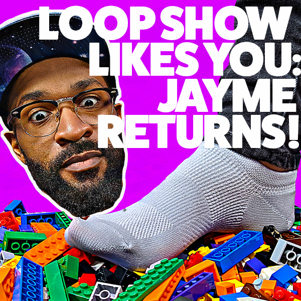 Loop Show Like You: Jayme Returns!