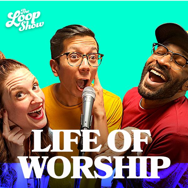 Life of Worship - Loop Show