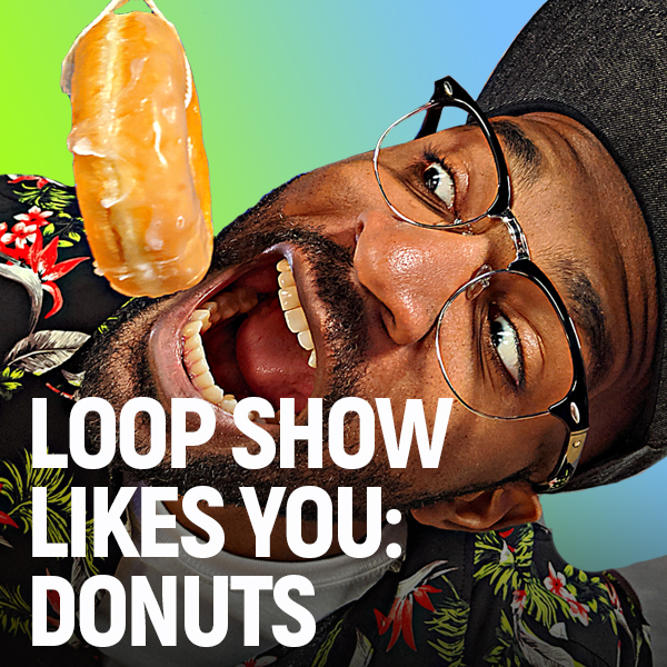 Loop Show Likes You: Donuts - Loop Show