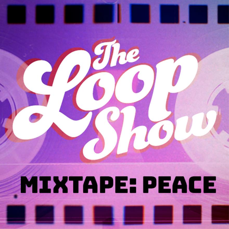 Loop Show Mixtape: Peace