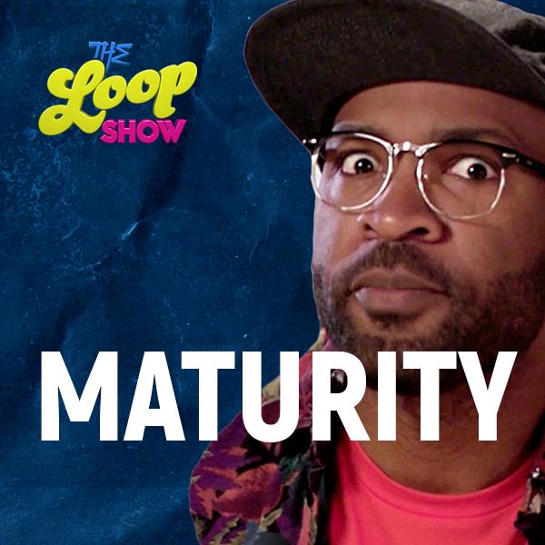 Maturity - Loop Show