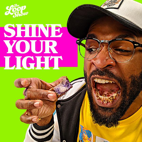 Shine Your Light - Loop Show