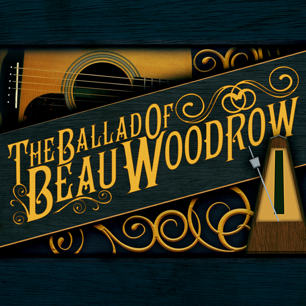 The Ballad of Beau Woodrow (Update Coming)