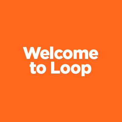 Welcome to Loop