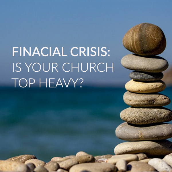 Financial Crisis: Is Your Church Top Heavy?
