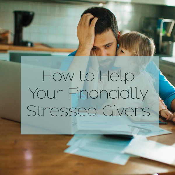 How to Help Your Financially Stressed Givers