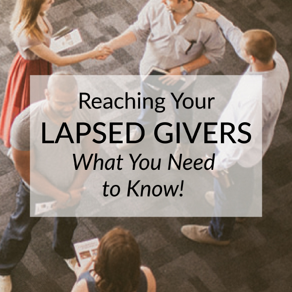 Reaching Your Lapsed Givers: What You Need to Know