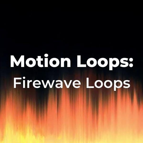 Motion Loops: Firewave Loops