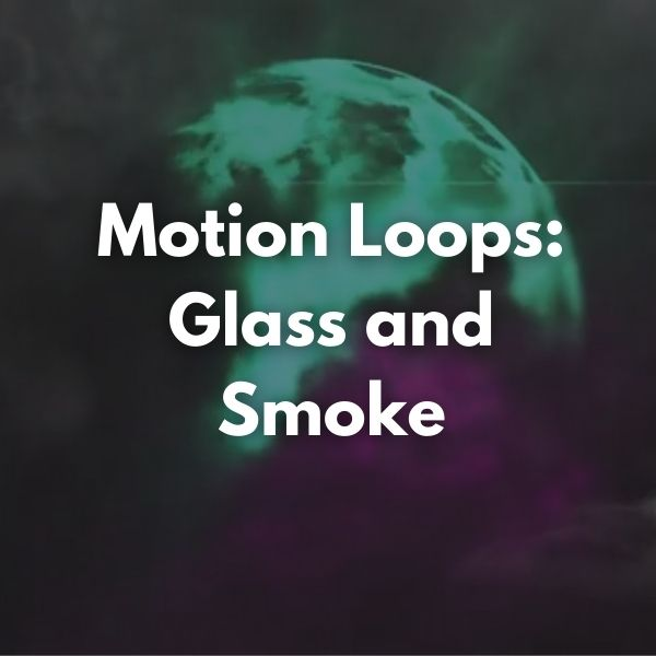 Motion Loops: Glass and Smoke