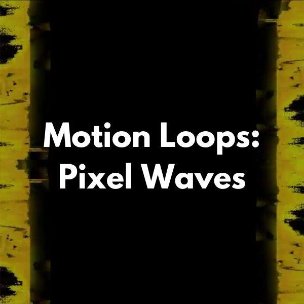Motion Loops: Pixel Waves