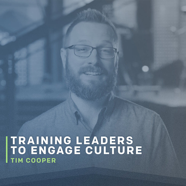 Training Leaders to Engage Culture with Tim Cooper