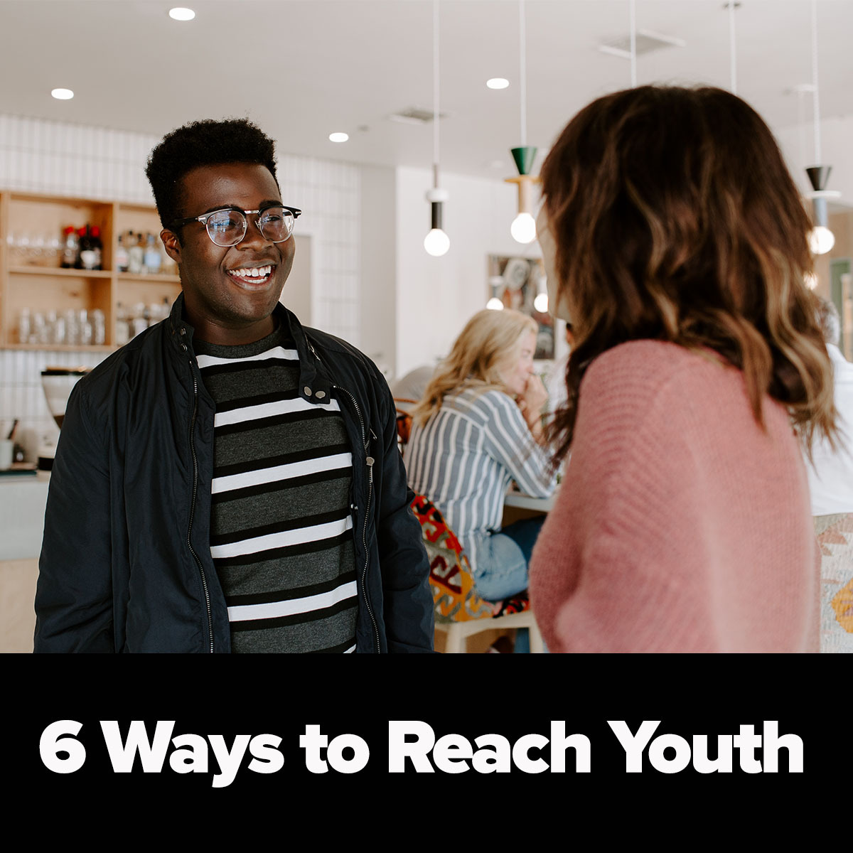 6 Ways to Reach Youth