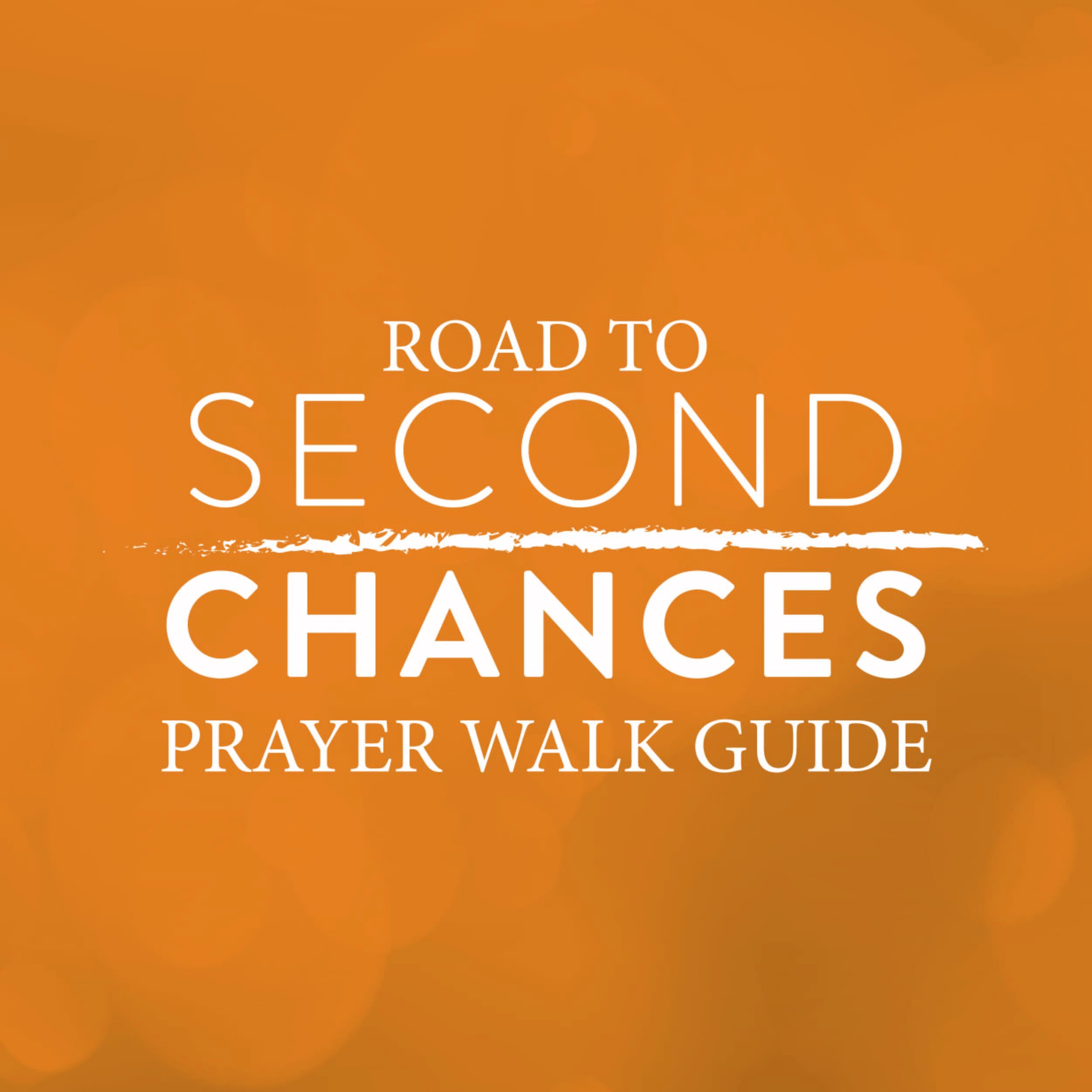 Road to Second Chances Prayer Walk Guide