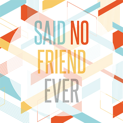 Said No Friend Ever - Switch