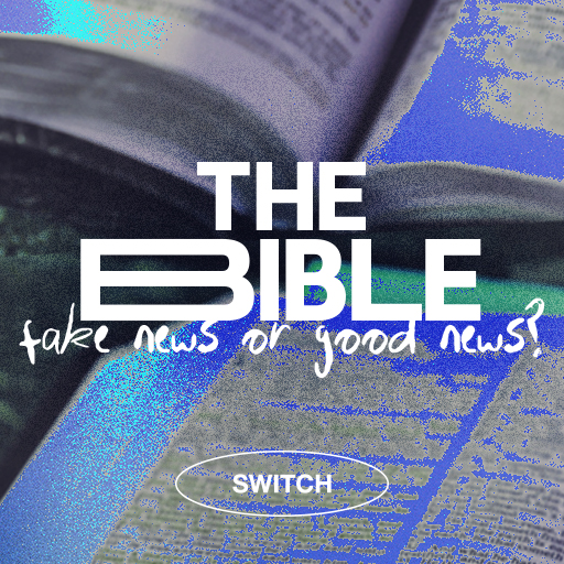 The Bible: Fake News or Good News? - Switch