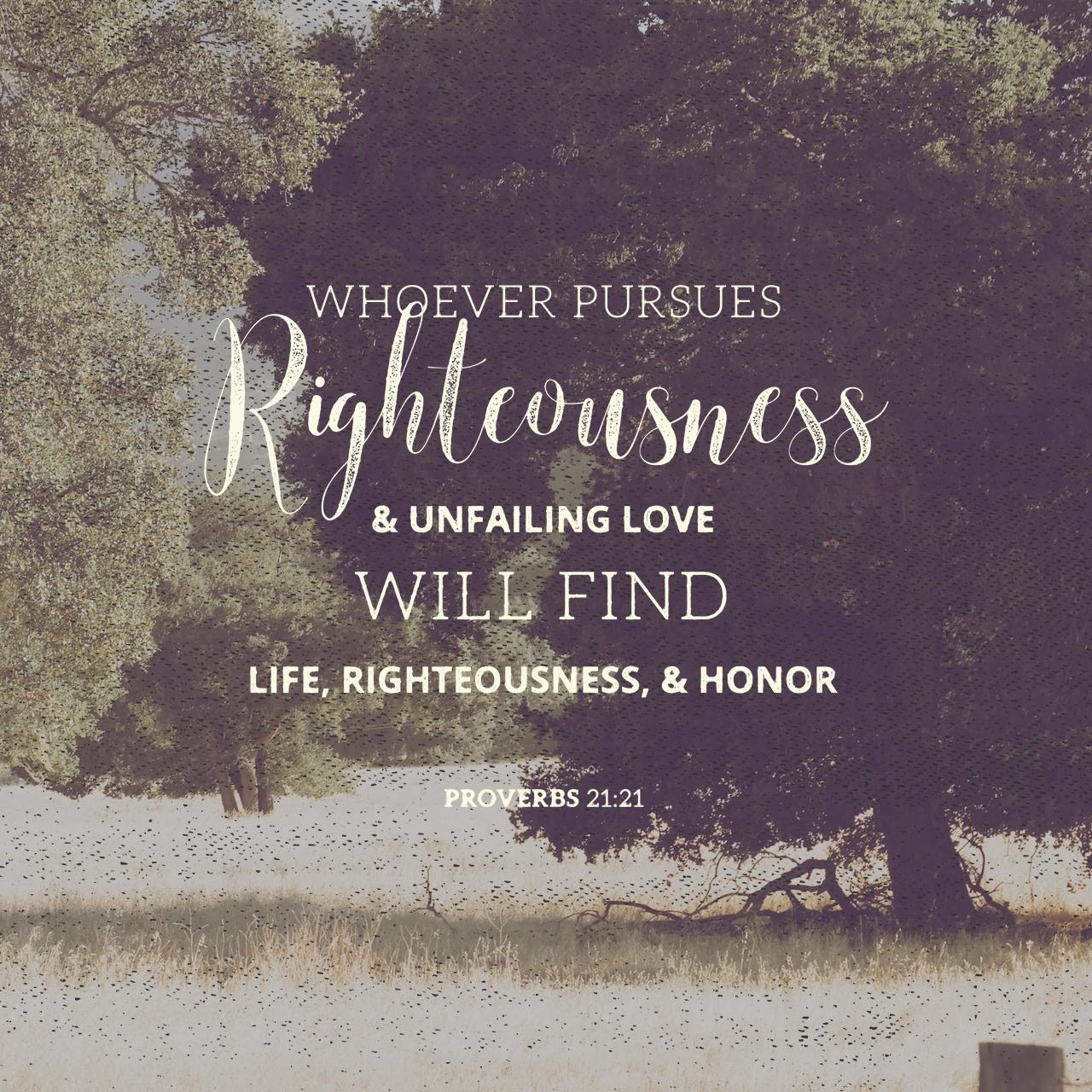 Proverbs 21:21