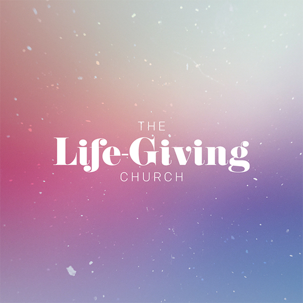 The Life-Giving Church