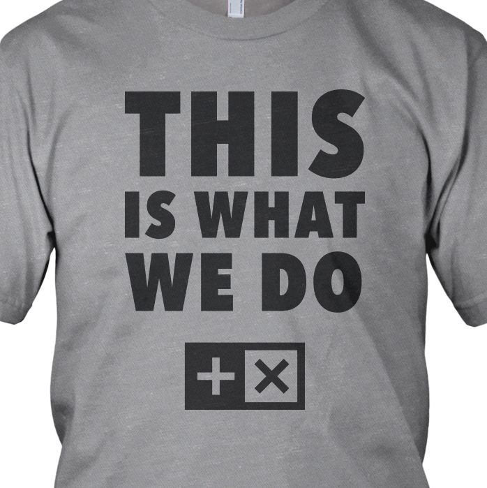 This Is What We Do Shirt Design