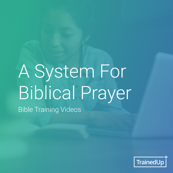 A System For Biblical Prayer