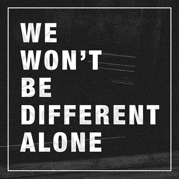 We Won't Be Different Alone