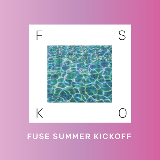 Fuse Summer Kick Off 2018