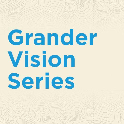 Grander Vision Video Series